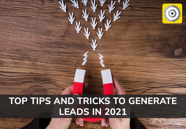 Top Tips And Tricks To Generate Leads In 2021